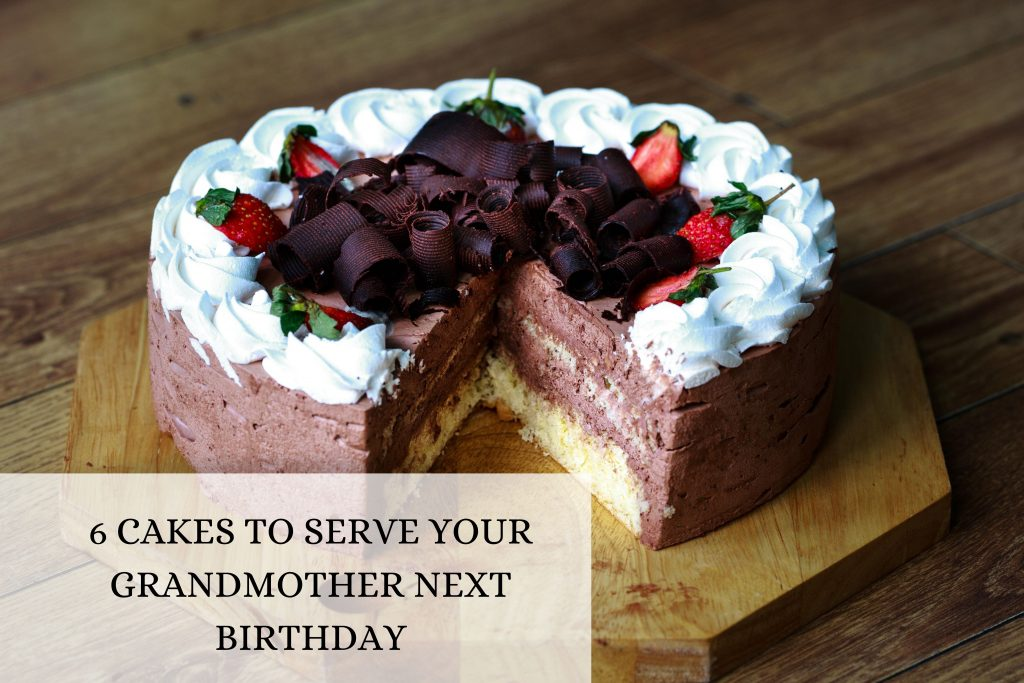 6 CAKES TO SERVE YOUR GRANDMOTHER NEXT BIRTHDAY